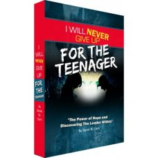 I Will Never Give Up For The Teenager - Book - Guide for Teenage Greatness - Discovering Hope and the Leader Within.