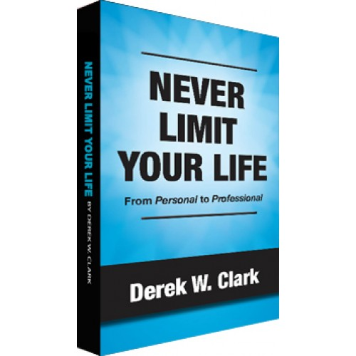 Never Limit Your Life! How To Live Beyond Your Self-Perceived Limits.