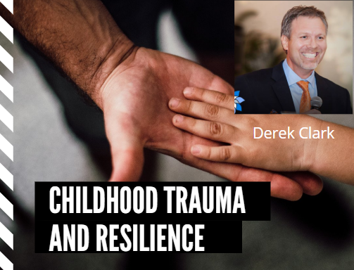 Childhood Trauma and Resilience Keynote Speaker Derek Clark